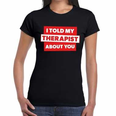Goedkope fun t shirt i told my therapist about you zwart voor dames
