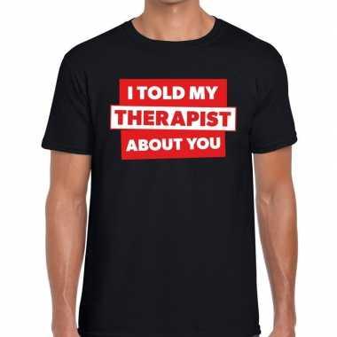 Goedkope fun t shirt i told my therapist about you zwart voor heren