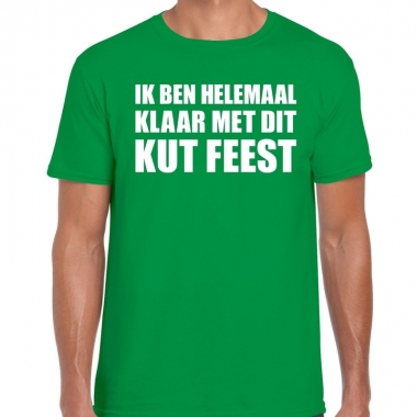 Goedkope fun t shirt ik ben helemaal klaar met dit kut feest groen vo
