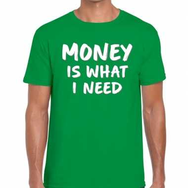 Goedkope groen money is what i need shirt voor heren
