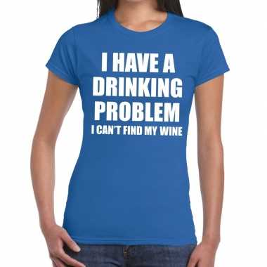 Goedkope i have a drinking problem fun t shirt blauw voor dames