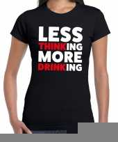 Goedkope less thinking more drinking fun shirt zwart voor dames drank thema