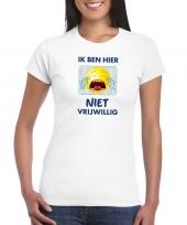 Goedkope wit t-shirt ik ben hier niet vrijwillig voor dames